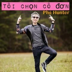 Tôi Chọn Cô Đơn (Single) - Phú Hunter