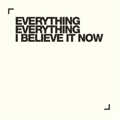 I Believe It Now (Single) - Everything Everything