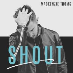 Shout (Single) - Mackenzie Thoms