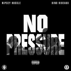 No Pressure - Bino Rideaux, Nipsey Hussle