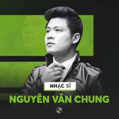 Những Sáng Tác Hay Nhất Của Nguyễn Văn Chung - Nguyễn Văn Chung