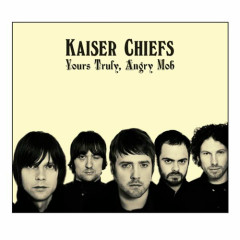 Yours Truly, Angry Mob - Kaiser Chiefs