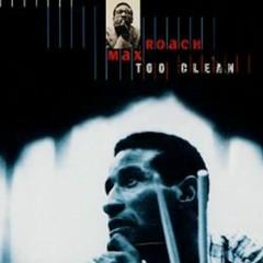 Too Clean - Max Roach