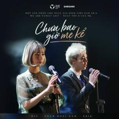 Chưa Bao Giờ Mẹ Kể (Single) - MIN, ERIK, Phạm Hoài Nam