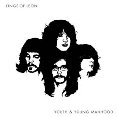 Youth And Young Manhood - Kings Of Leon