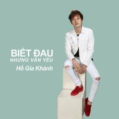 Biết Đau Nhưng Vẫn Yêu (Single) - Hồ Gia Khánh