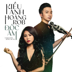 Độc Ẩm - Nguyễn Kiều Anh ((Ca nương)),Hoàng Rob