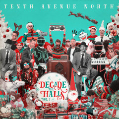 Decade The Halls, Vol. 1 - Tenth Avenue North
