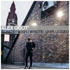 Songs I Wish I Wrote: Unplugged - Alex Goot