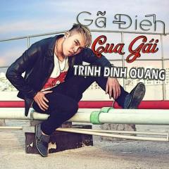 Gã Điên Cua Gái (Single) - Trịnh Đình Quang