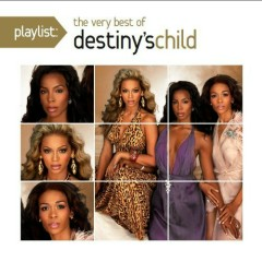 Playlist: The Very Best Of Destiny's Child - Destiny's Child