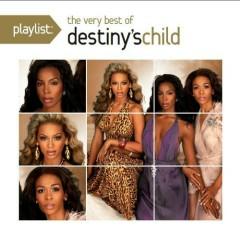 Playlist: The Very Best Of Destiny's Child - Destiny's Child
