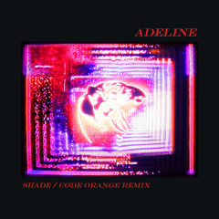 Adeline (Shade / Code Orange Remix) (Single)