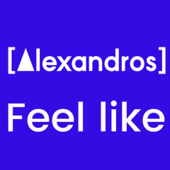 Feel like - [Alexandros]
