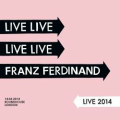 Live 2014 (14.03.2014 Roundhouse, London) - CD1 - Franz Ferdinand