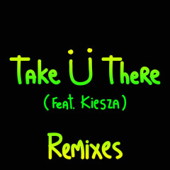 Take Ü There (Remixes) - Jack Ü,Kiesza