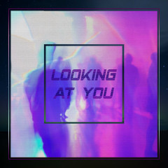 Looking At You (Single)