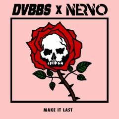 Make It Last (Single) - DVBBS, Nervo