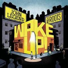 Wake Up - John Legend,The Roots