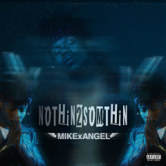NOTHiN 2 SOMETHiN - MIKExANGEL