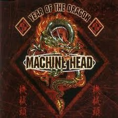 Year Of The Dragon - Machine Head