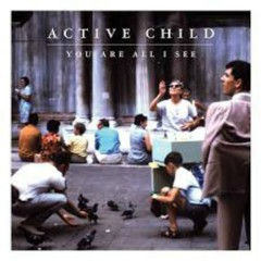 You Are All I See - Active Child