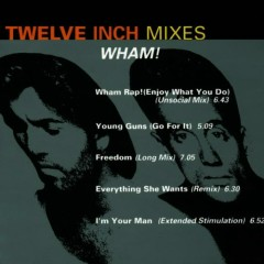 Twelve Inch Mixes - Wham
