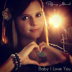 Baby I Love You (Single) - Tiffany Alvord