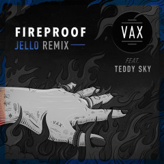 Fireproof (Jello Remix) (Single) - Vax, Teddy Sky