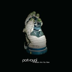 Where Are You Now - Port-Royal