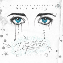 No Me Importa (Single) - Blue Wayze