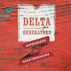 Hipshakers And Heartbreakers - Delta Generators