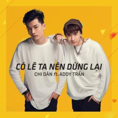 Có Lẽ Ta Nên Dừng Lại (Single) - Chi Dân,Addy Trần
