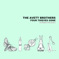 Four Thieves Gone - The Robbinsville Sessions (CD1) - The Avett Brothers