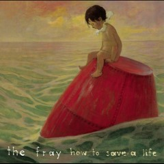 How To Save A Life - Single - The Fray