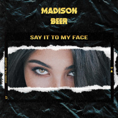 Say It To My Face (Single) - Madison Beer