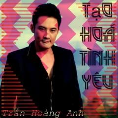 Tạo Hóa Tình Yêu (Single) - Trần Hoàng Anh