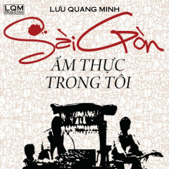 Sài Gòn Ẩm Thực Trong Tôi - Lưu Quang Minh