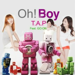 Oh! Boy - T.A.P
