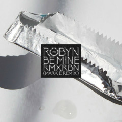 Be Mine (Mark E Remix) - Robyn