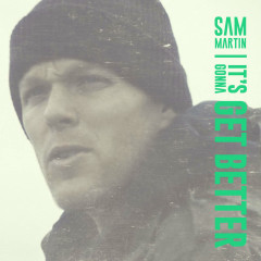 It's Gonna Get Better (Single) - Sam Martin