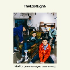 Holla (Indie Dance/Nu Disco Remix) (Single) - The East Light