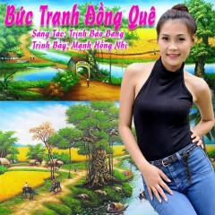 Bức Tranh Đồng Quê (Single) - Mạnh Hồng Nhi