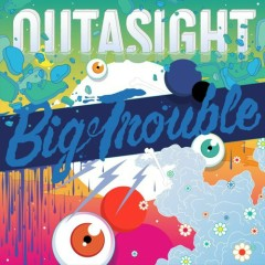 Big Trouble - Outasight