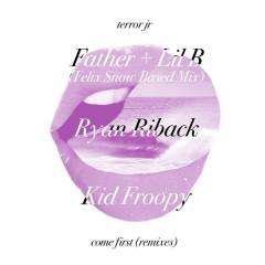 Come First (Remixes) (Single) - Terror Jr