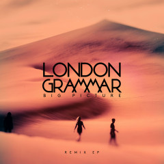 Big Picture (Remix) (EP) - London Grammar