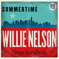 Summertime: Willie Nelson Sings Gershwin Willie Nelson