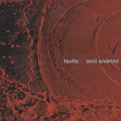 Faults - acid android