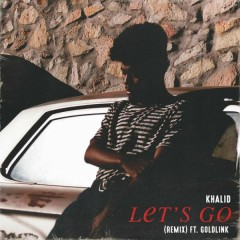 Let's Go (Remix) (Single) - Khalid, GoldLink