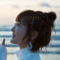 Subete ga Taisetsu na Deai -Meeting with you creates myself- - Kubo Yurika